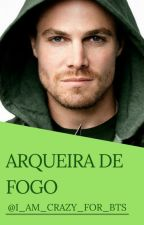 ARROW OF FIRE ↪ OLIVER QUEEN by JuliaFeitosalima