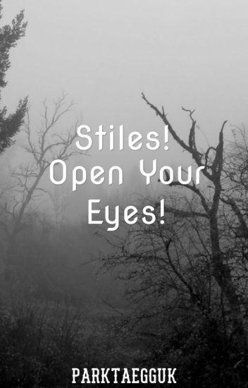 Stiles! Open your eyes! [Teen Wolf Fanfiction/Stiles