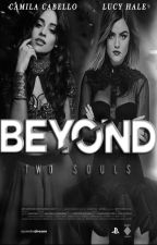 Beyond Two Souls (Camila Cabello y Tú) G!P by OMG_Black_Panda