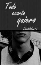 Todo cuanto quiero by DenisBlue73