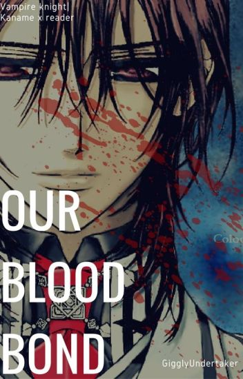 Our Bloodbond| Kaname Kuran x reader