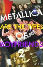 Metallica are the types of boyfriends 2... by RockMeHetfieldP