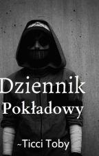 Dziennik Pokładowy ~ Ticci Toby by -__Ticci_Toby__-