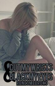 Cut My Wrists And Black My Eyes by RenesmeeRcks