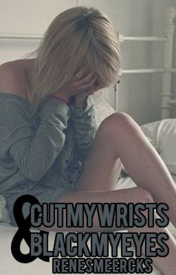 Cut My Wrists And Black My Eyes