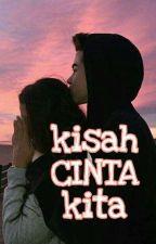 Kisah CINTA Kita by MissTwiceibgdrgn
