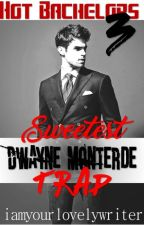 Hot Bachelor 3: Sweetest Trap  (SPG) oneshot by iamyourlovelywriter