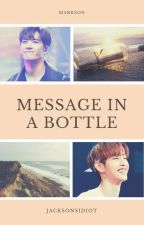 Message In A Bottle ↬Markson by jacksonsidiot