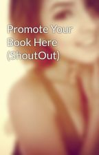 Promote Your Book Here (ShoutOut) by PromoteYourBook