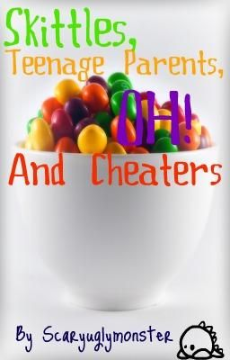 Skittles, Teenage Parents, OH! And Cheaters