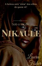 Sob o Sol de Nikaule by LauraFisher433