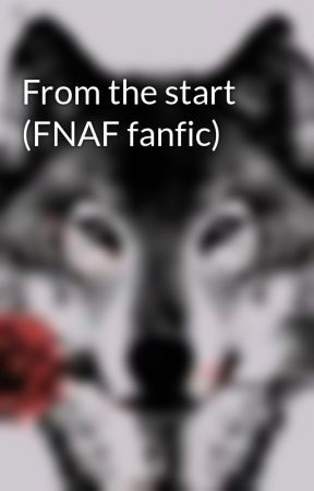 From the start (FNAF fanfic) by Shadow_of_death03