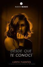 Desde Que Te Conocí (Próximamente) by DianaFuentes410