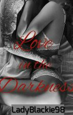 Love in the Darkness by LadyBlackie98