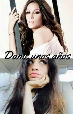 Dame unos años ||Malú Fanfic|| by ruthtrss