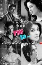 Ek Baar Phir Se (HINDI ONLY) by fizalicious101