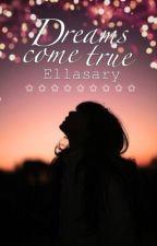 Dreams come true  by Ellasary