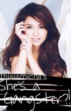 She's a Gangster?! (KathNiel fanfic ON-HOLD) by thisismichii