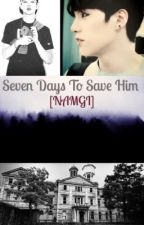 Seven days to save him [NAMGI] by igotbangtans