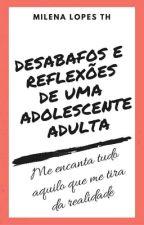 Desabafos e Reflexões de uma adolescente-adulta.. 💭 by MilenaLopesTH