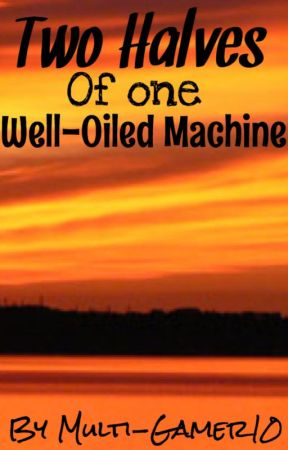 Two Halves of One Well-Oiled Machine by Multi-Gamer10