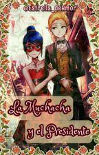 """""""La Muchacha y El Presidente"""" by Estrella_deAmor"""