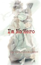 I'm No Hero [Naruto Fanfic] by AkariNamikaze