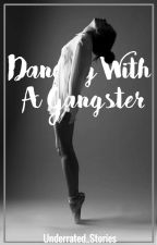 Dancing with a Gangster by Underrated_Stories