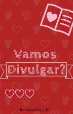 Vamos divulgar? || Aberto by Ramoninha_LBS