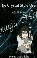 The Crystal Style User ( A Neji Love Story) by seth209knight