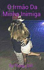o Irmão Da Minha Inimiga  by Thaay_Girl