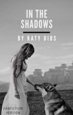 In The Shadows - Fan Fiction Version by Katydids by SilasAggeleMou