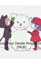 Un amor desde pequeños [MLB]💗💕 by ManuelitaOroscoLopez