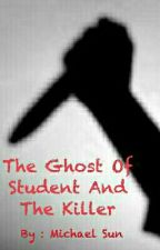 THE GHOST OF STUDENT AND THE KILLER by MichaelSun9