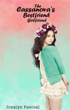 The Cassanova's Best Friend Girlfriend [ Fin ] by MhixiA
