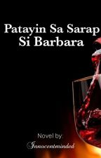 Patayin Sa Sarap Si Barbara (R18) by innocentminded