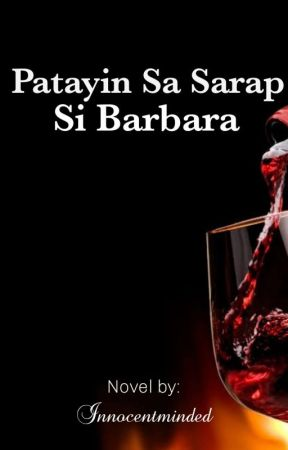 Patayin Sa Sarap Si Barbara (R18) [ON HIATUS] by innocentminded