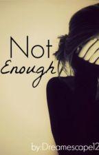 Not Enough by dreamescape12