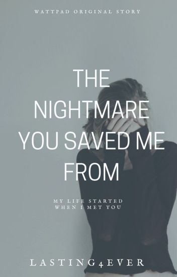 The Nightmare You Saved Me From