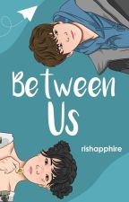 Between Us [Completed] by Yukiiii_