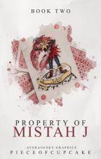 Property Of Mistah J   ✓ by pieceofcupcake