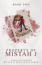 Property Of Mistah J ↬ BOOK II ✓ by pieceofcupcake