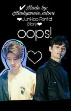 oOpS! ~ JunHao ✔Ends by taehyunnie_adina