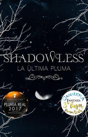 Shadowless: La Última Pluma (LIBRO 1) by SofiaGarreto