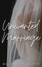 Unwanted Marriage by Ms_pretty_cute01