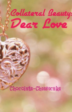 Collateral Beauty: Dear Love by Chocolate-Cheesecake