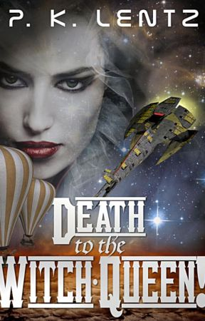 Death to the Witch-Queen!: A Post-Apocalyptic Western Steampunk Space Opera by PKLentz