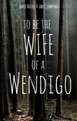 The Wife of a Wendigo by NicoleEvette