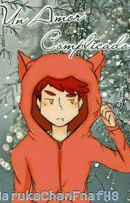 Un Amor Complicado (Foxy Y Tu) || EDITANDO || by Haru_Art_Sp