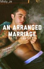 An arranged marriage ✿ Nate Maloley by Misty_29